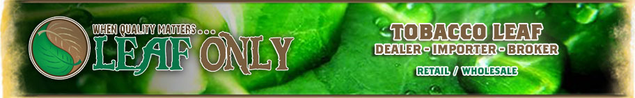 Leaf Only - Your number 1 tobacco distribution company. Offering wholesale tobacco leaf including cigar tobacco, cigarette tobacco, hookah tobacco, chewing tobacco, snuff tobacco, and mroe.