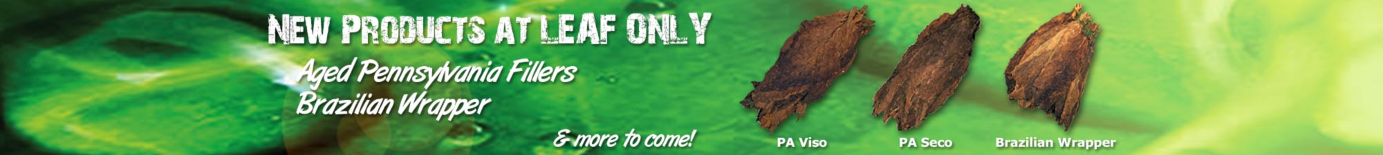 New Tobacco Leaf Products at Leaf Only - Brazilian Wrappers, PA Cigar Leaves, and More!